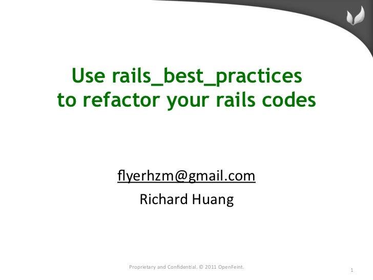 Use rails_best_practicesto refactor your rails codes      flyerhzm@gmail.com         RichardHuang       ProprietaryandCo...