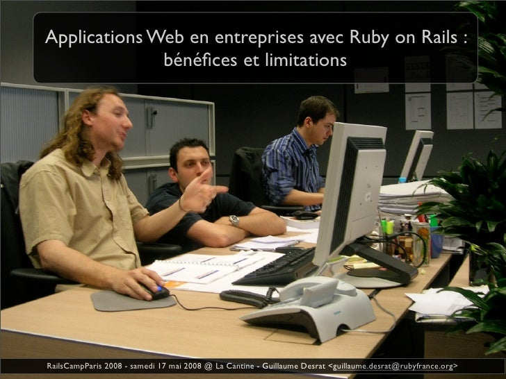 Applications Web en entreprises avec Ruby on Rails :               bénéfices et limitations     RailsCampParis 2008 - samed...