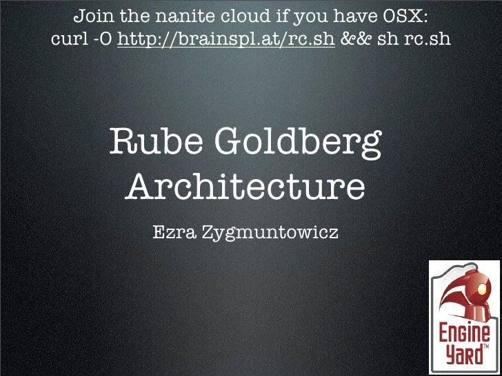Join the nanite cloud if you have OSX: curl -O http://brainspl.at/rc.sh && sh rc.sh           Rube Goldberg        Archite...