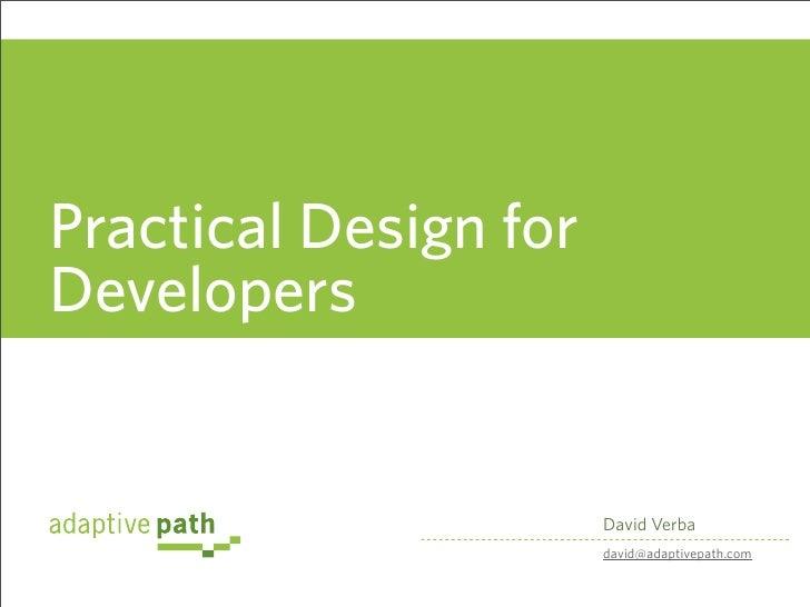 Practical Design for Developers                          David Verba                        david@adaptivepath.com