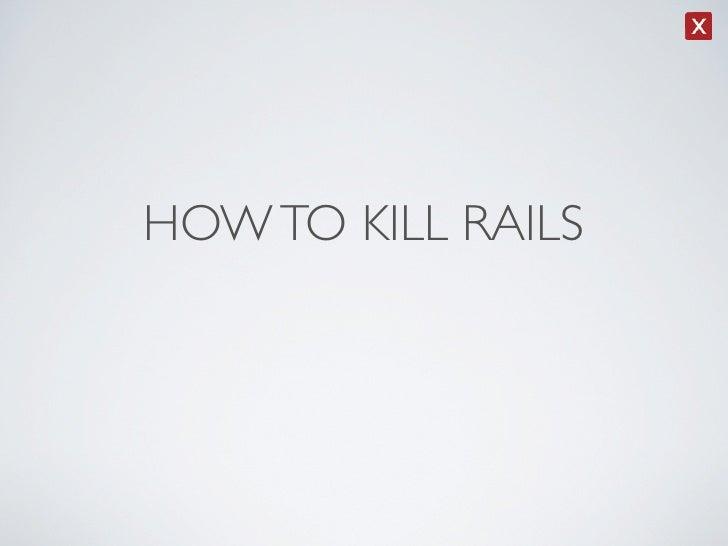 Rails conf2010 how to kill rails