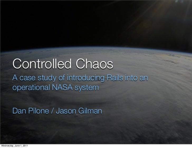 Controlled Chaos         A case study of introducing Rails into an         operational NASA system         Dan Pilone / Ja...