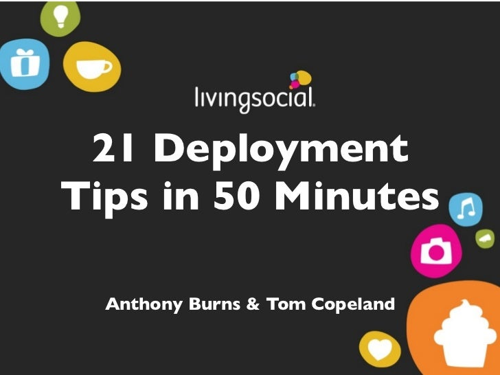 21 DeploymentTips in 50 Minutes  Anthony Burns & Tom Copeland