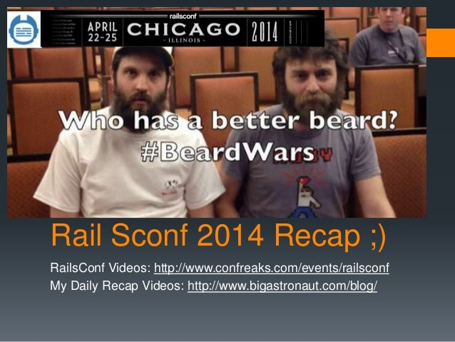 Rail Sconf 2014 Recap ;) RailsConf Videos: http://www.confreaks.com/events/railsconf My Daily Recap Videos: http://www.big...