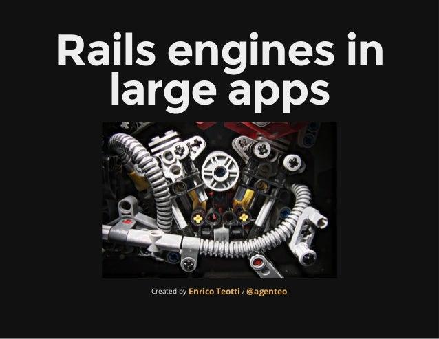 Railsenginesin largeapps Created by /Enrico Teotti @agenteo