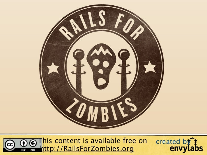 This content is available free on   created byhttp://RailsForZombies.org