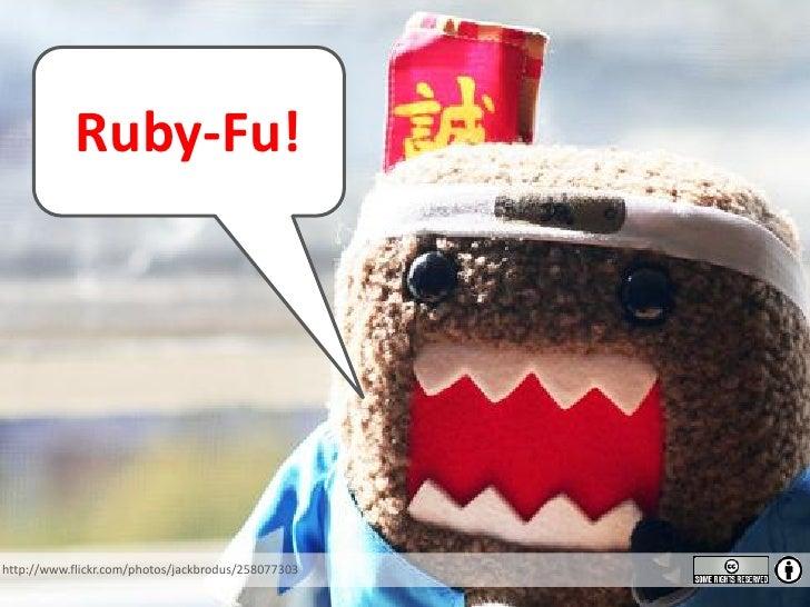 Ruby-Fu!     http://www.flickr.com/photos/jackbrodus/258077303