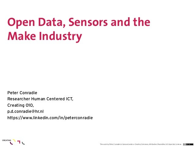 Open Data, Sensors and theMake IndustryPeter ConradieResearcher Human Centered ICT,Creating 010,p.d.conradie@hr.nlhttps://...