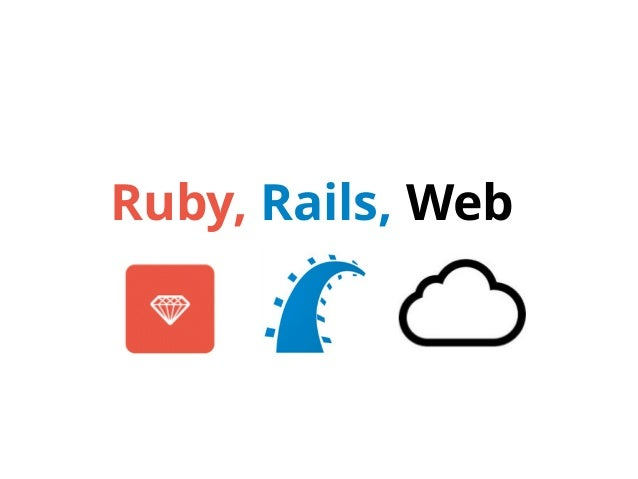 Ruby, Rails, Web.  1