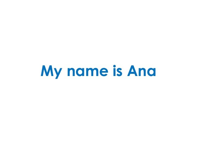 My name is Ana