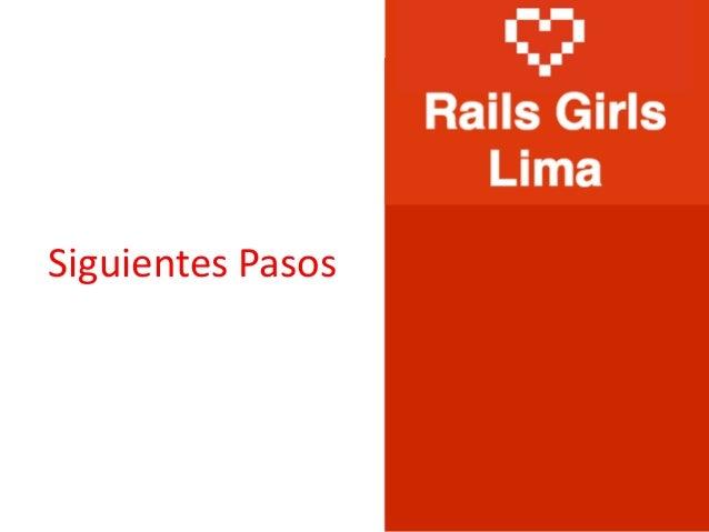 Rails Girls Lima - Siguientes Pasos