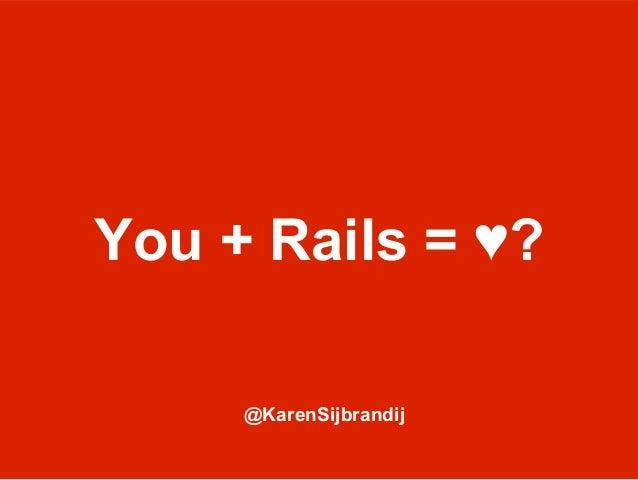 You + Rails = ♥?     @KarenSijbrandij