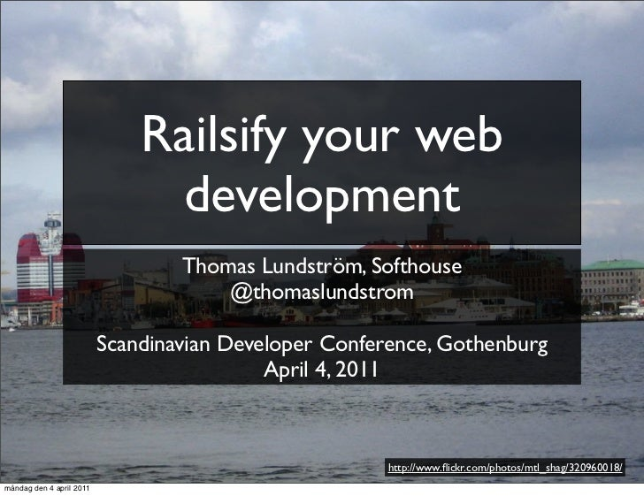 Railsify your web                                development                                  Thomas Lundström, Softhouse ...