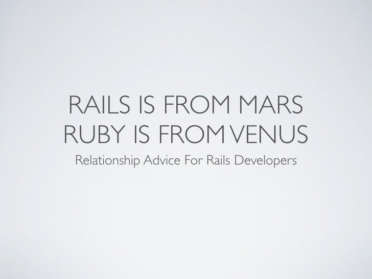 RAILS IS FROM MARS RUBY IS FROM VENUS Relationship Advice For Rails Developers