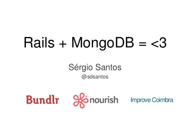 Rails + MongoDB = <3 Sérgio Santos @sdsantos Improve Coimbra
