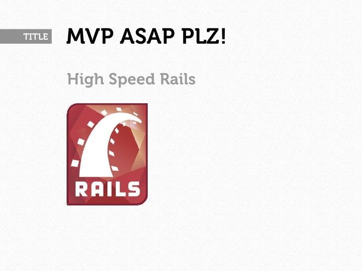TITLE   MVP ASAP PLZ!        High Speed Rails