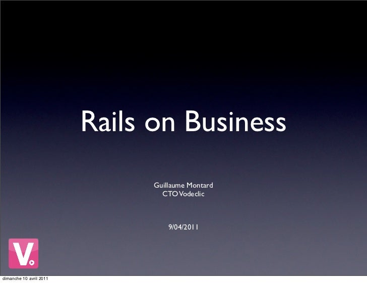 Rails on Business                               Guillaume Montard                                 CTO Vodeclic            ...