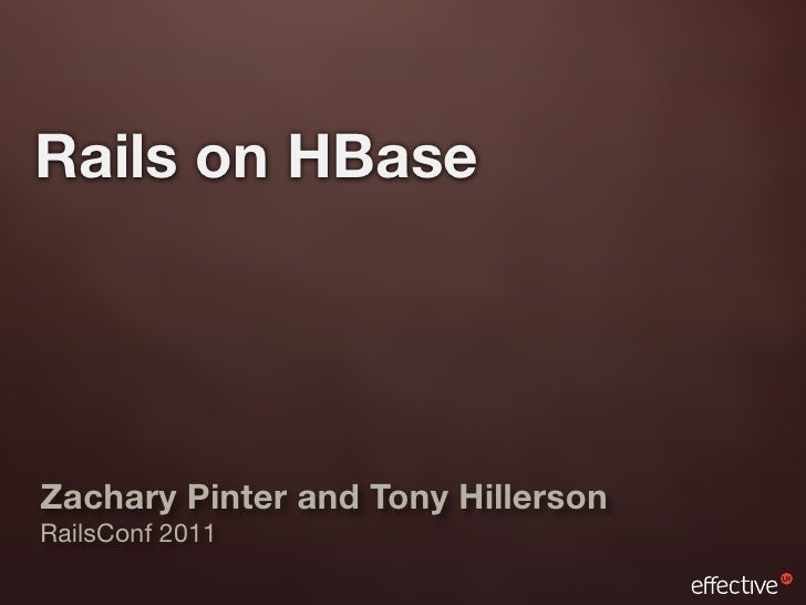 Rails on HBaseZachary Pinter and Tony HillersonRailsConf 2011