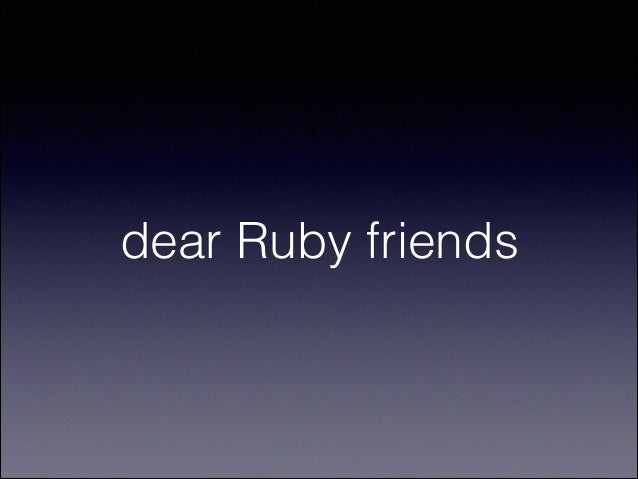 dear Ruby friends