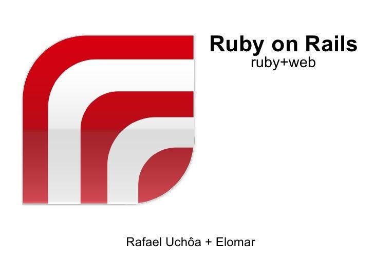 Ruby on Rails                     ruby+web     Rafael Uchôa + Elomar