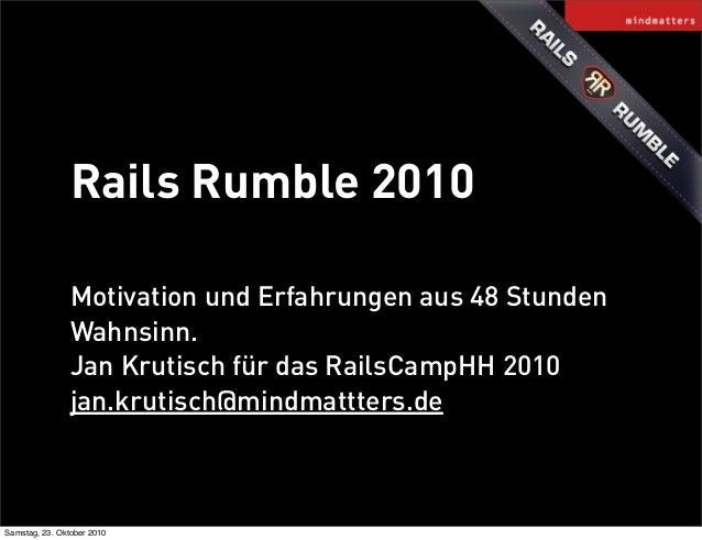 Rails Rumble 2010 Motivation und Erfahrungen aus 48 Stunden Wahnsinn. Jan Krutisch für das RailsCampHH 2010 jan.krutisch@m...