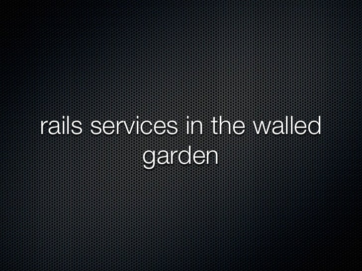 rails services in the walled           garden