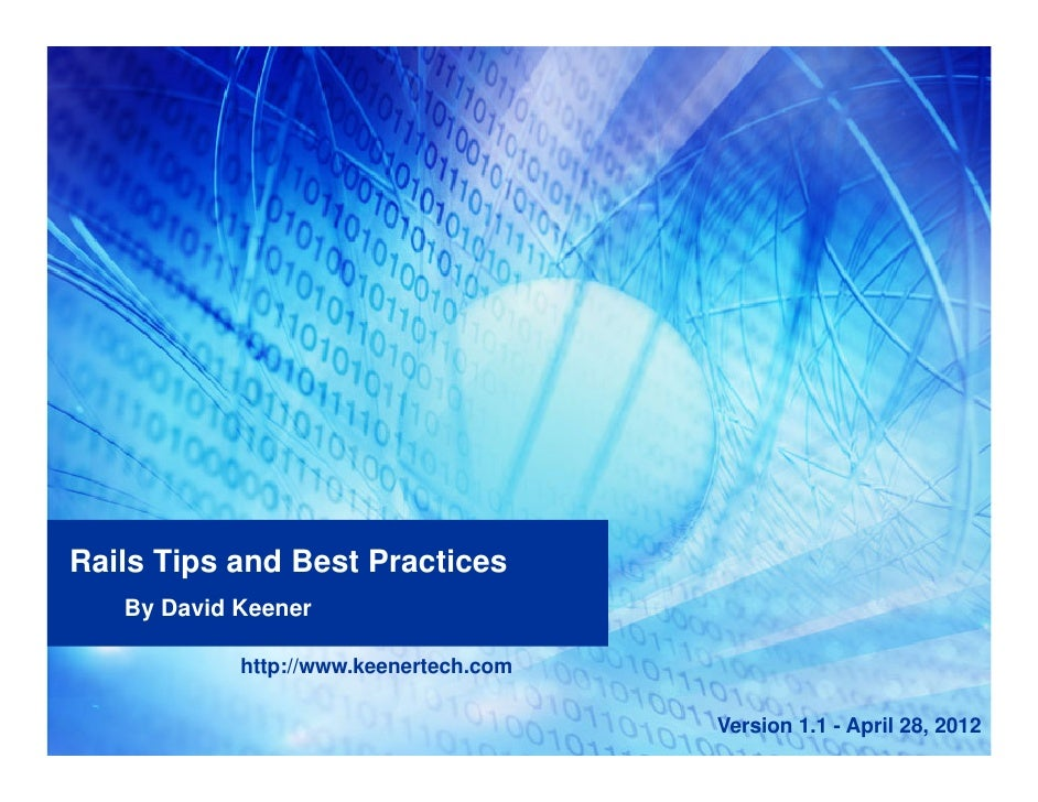 Rails Tips and Best Practices   By David Keener            http://www.keenertech.com                                      ...