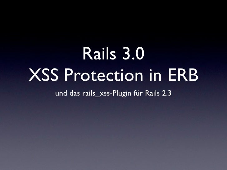 Rails 3 XSS Protection (Rails user group Hamburg 2009-12-09)