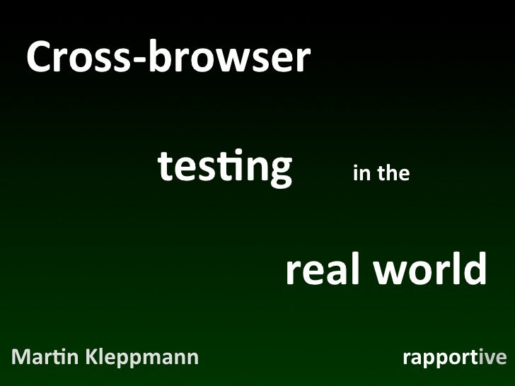 Cross-­‐browser                tes*ng     in	   the                         real	   world Mar*n	   Kleppmann              ...