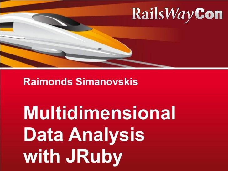 Raimonds SimanovskisMultidimensionalData Analysiswith JRuby