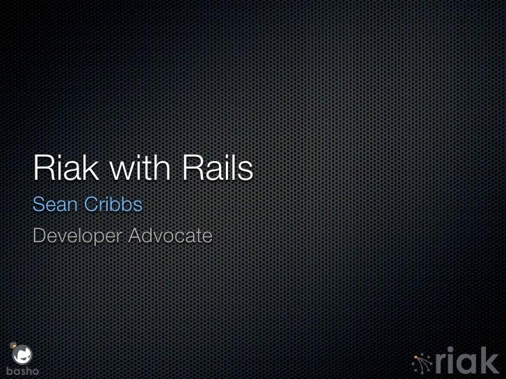 Riak with Rails    Sean Cribbs    Developer Advocate     basho