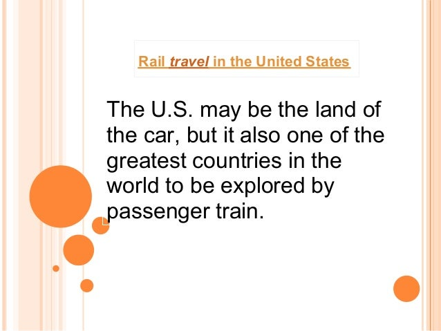 Rail travel in the United StatesThe U.S. may be the land ofthe car, but it also one of thegreatest countries in theworld t...