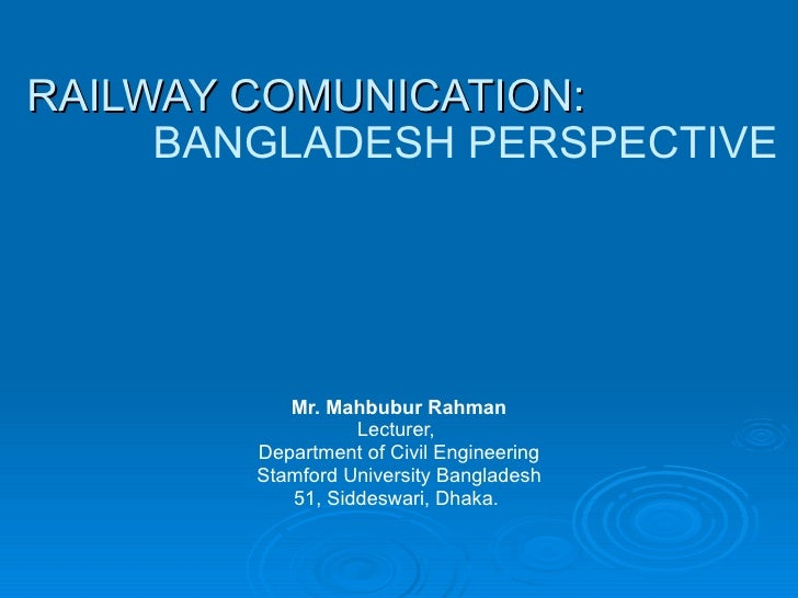 RAILWAY COMUNICATION: Mr. Mahbubur Rahman Lecturer,  Department of Civil Engineering Stamford University Bangladesh 51, Si...