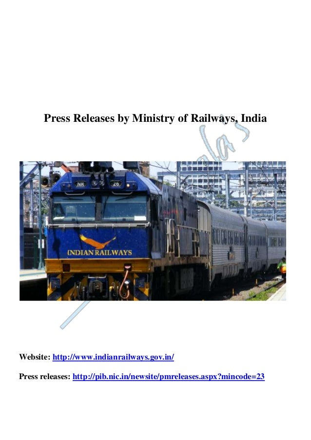 Press Releases by Ministry of Railways, India Website: http://www.indianrailways.gov.in/ Press releases: http://pib.nic.in...