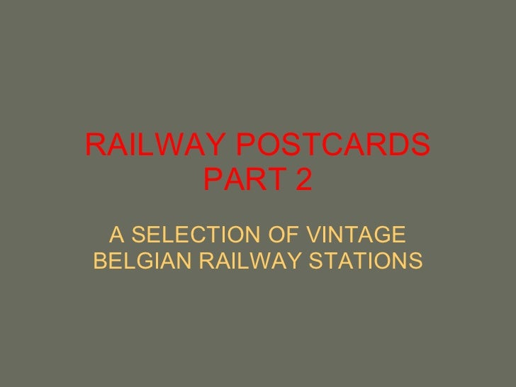 RAILWAY POSTCARDS PART 2 A SELECTION OF VINTAGE BELGIAN RAILWAY STATIONS