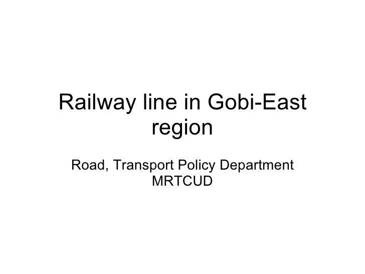 Railway line in Gobi-East region Road, Transport Policy Department MRTCUD