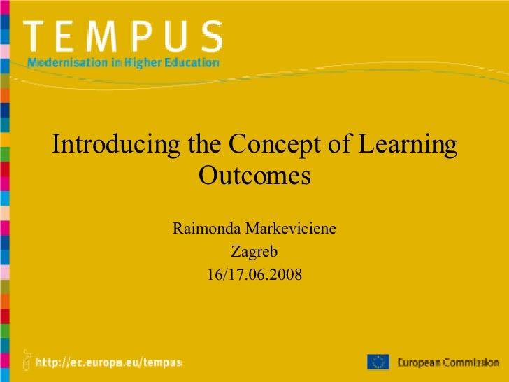 Introducing the Concept of Learning Outcomes Raimonda Markeviciene Zagreb 16/17.06.2008
