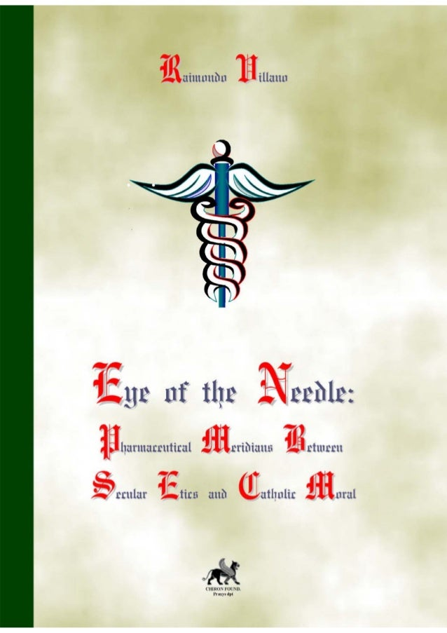 R.Villano - Eye of the needle: pharmaceutical meridians between secular ethics and Catholic moral 3 wonderful to my wife M...