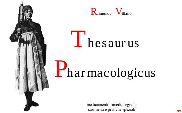 Raimondo Villano Thesaurus Pharmacologicus medicamenti, rimedi, segreti, strumenti e pratiche speziali