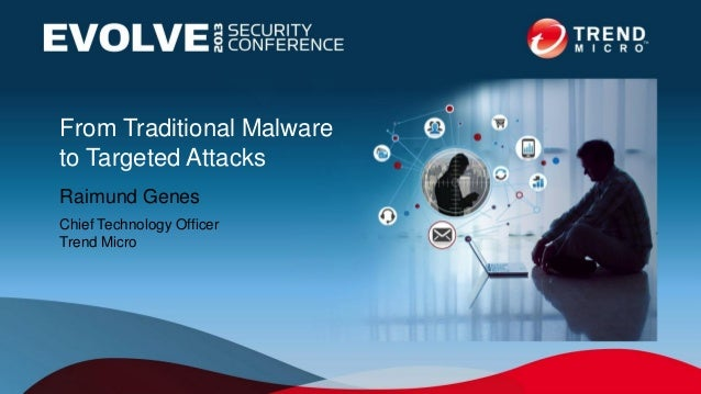 From Traditional Malwareto Targeted AttacksRaimund GenesChief Technology OfficerTrend Micro
