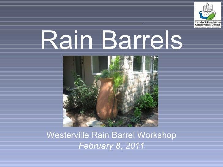 <ul><li>Rain Barrels </li></ul><ul><li>Westerville Rain Barrel Workshop </li></ul><ul><li>February 8, 2011 </li></ul>