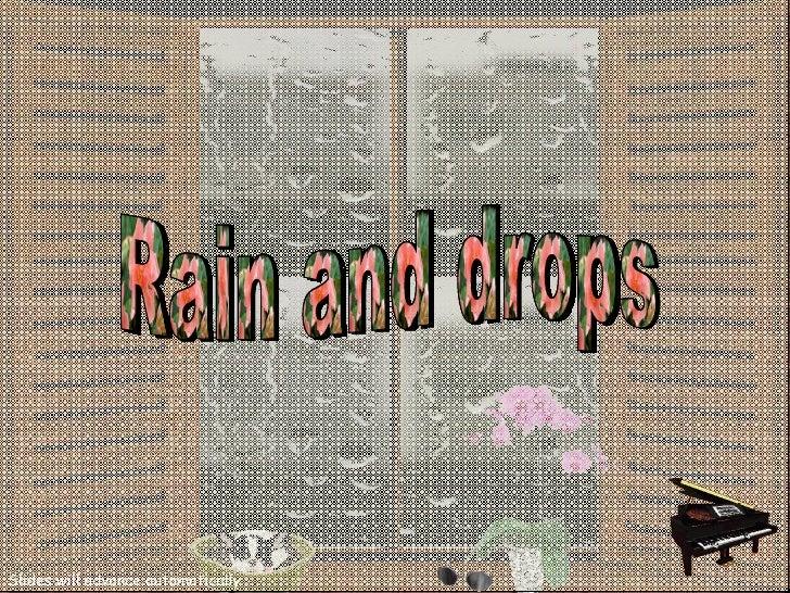 Rain and drops Rain and drops Rain and drops Slides will advance automatically