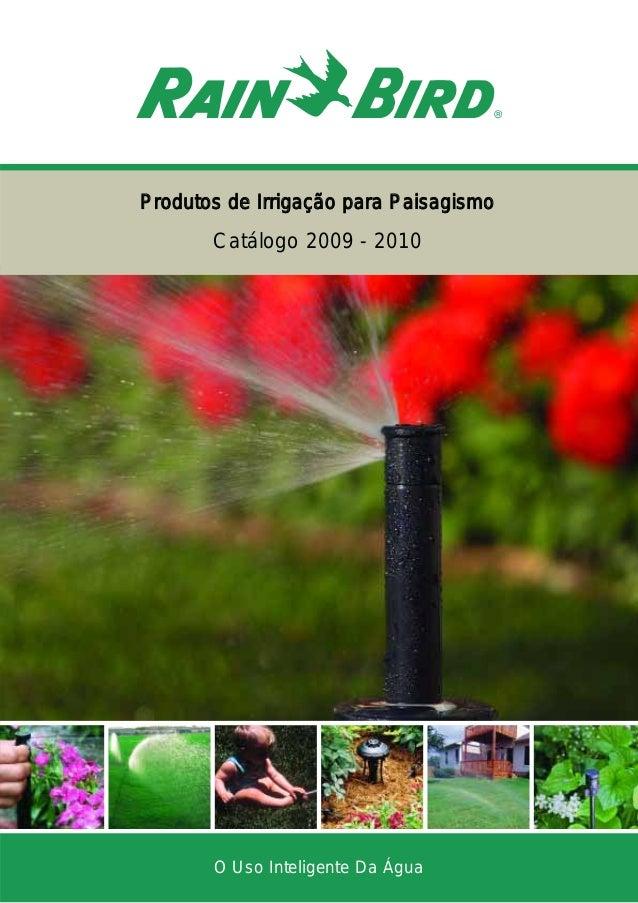 PPrroodduuttooss ddee IIrrrriiggaaççããoo ppaarraa PPaaiissaaggiissmmoo Catálogo 2009 - 2010 O Uso Inteligente Da Água