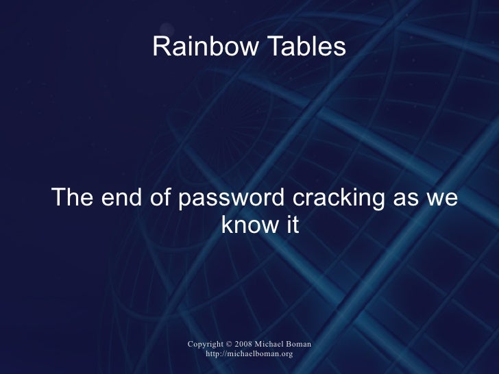 Rainbow Tables <ul><ul><li>The end of password cracking as we know it </li></ul></ul>