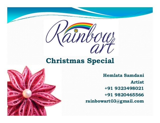 Christmas Special Hemlata Samdani Artist +91 9323498021 +91 9820465566 rainbowart03@gmail.com i b t03@ il