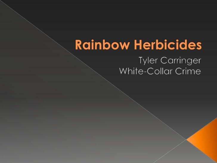 Rainbow Herbicides<br />Tyler Carringer<br />White-Collar Crime<br />