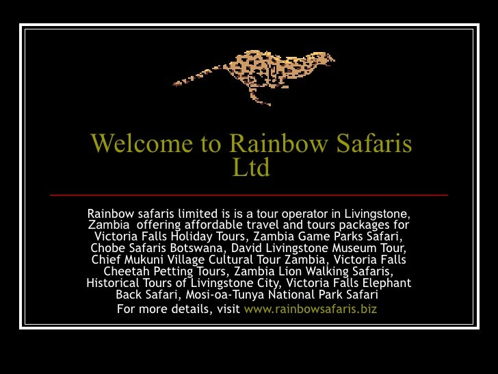 Welcome to Rainbow Safaris Ltd Rainbow safaris limited is  is a tour operator in Livingstone, Zambia  offering affordable ...
