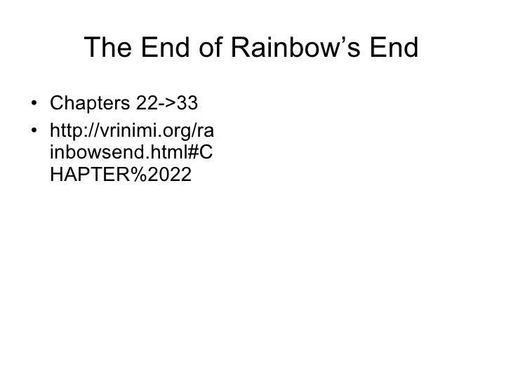 The End of Rainbow's End  <ul><li>Chapters 22->33 </li></ul><ul><li>http://vrinimi.org/rainbowsend.html#CHAPTER%2022 </li>...