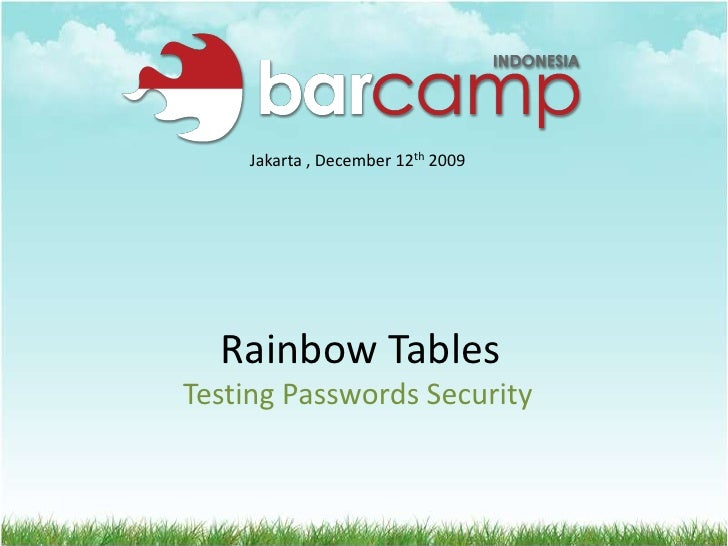 Jakarta , December 12th 2009<br />Rainbow Tables<br />Testing Passwords Security<br />