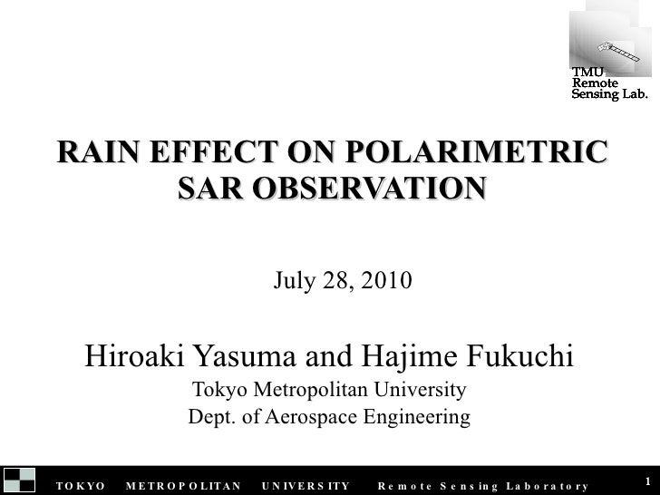 RAIN EFFECT ON POLARIMETRIC SAR OBSERVATION Hiroaki Yasuma and Hajime Fukuchi Tokyo Metropolitan University Dept. of Aeros...